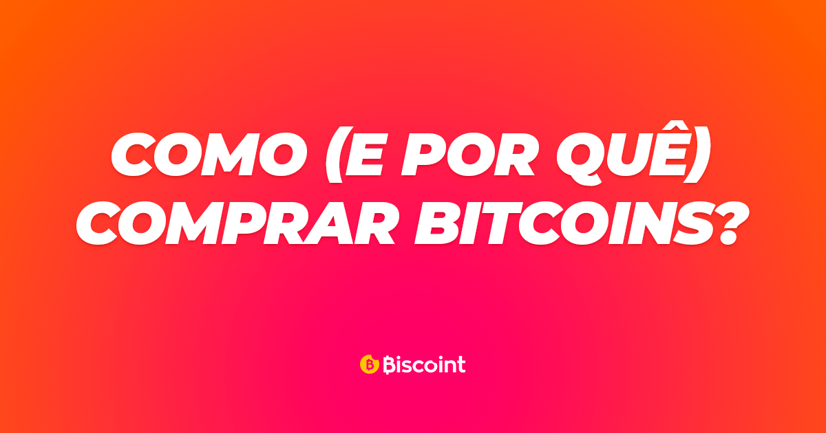 Como (e por quê) comprar Bitcoins?