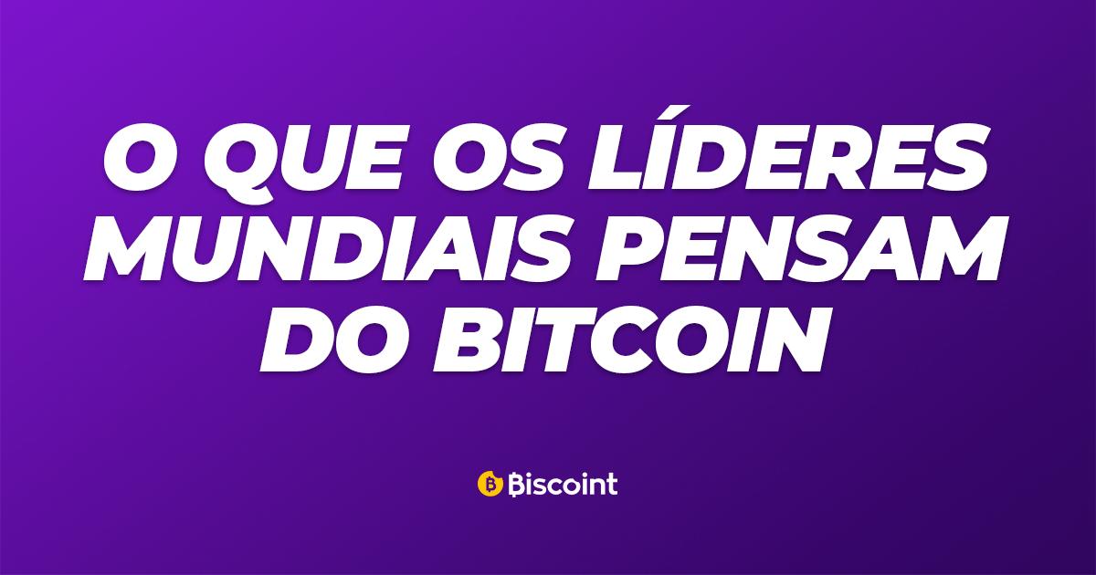 O que os líderes mundiais pensam do Bitcoin